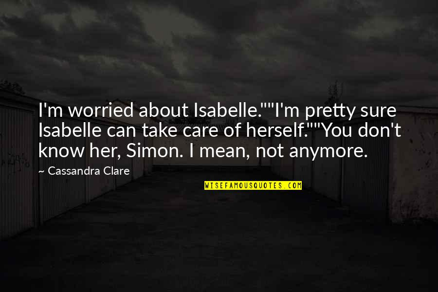 """Simon And Clary Quotes By Cassandra Clare: I'm worried about Isabelle.""""""""I'm pretty sure Isabelle can"""