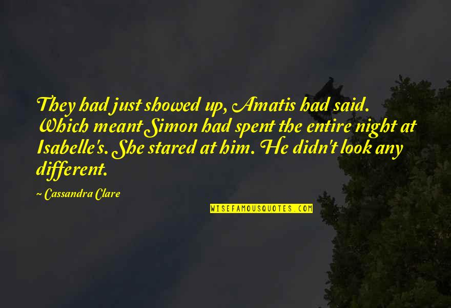 Simon And Clary Quotes By Cassandra Clare: They had just showed up, Amatis had said.