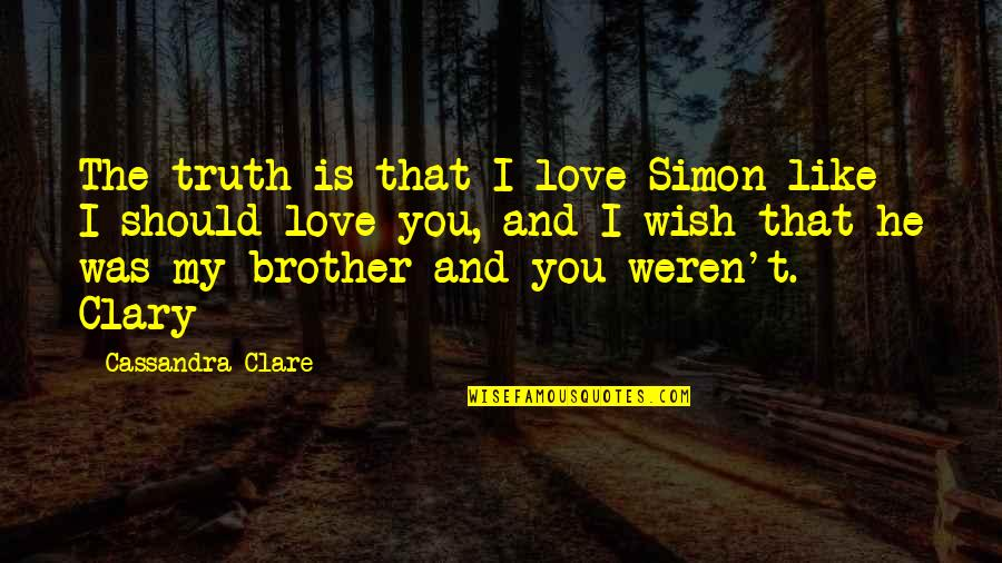 Simon And Clary Quotes By Cassandra Clare: The truth is that I love Simon like