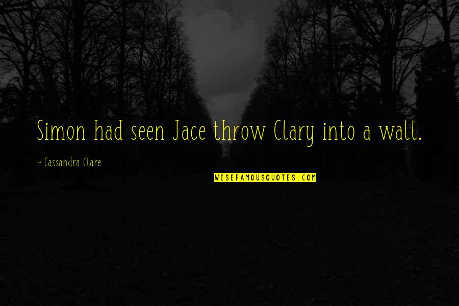 Simon And Clary Quotes By Cassandra Clare: Simon had seen Jace throw Clary into a