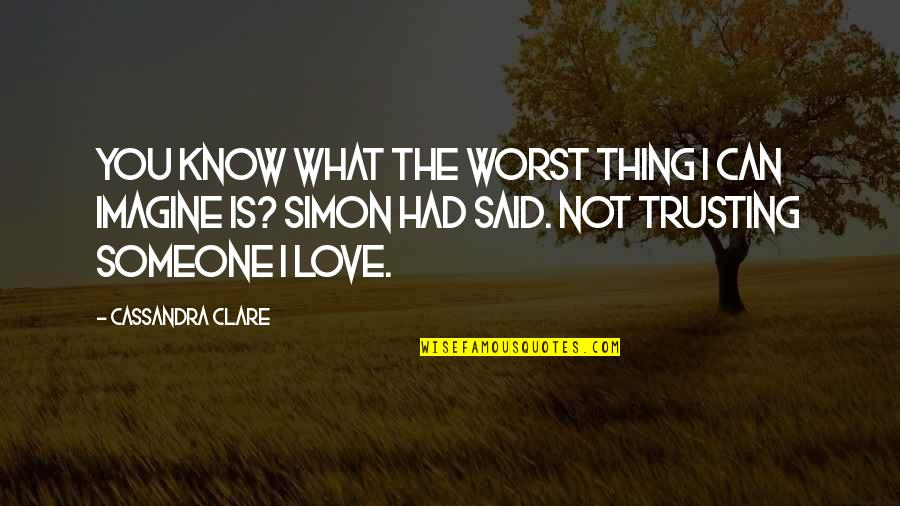 Simon And Clary Quotes By Cassandra Clare: You know what the worst thing I can