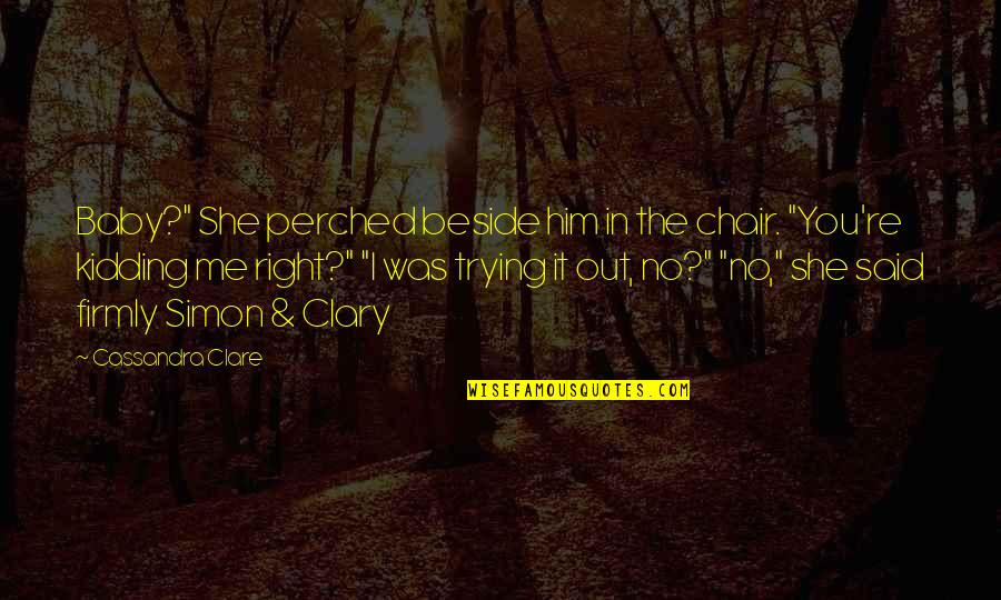 """Simon And Clary Quotes By Cassandra Clare: Baby?"""" She perched beside him in the chair."""