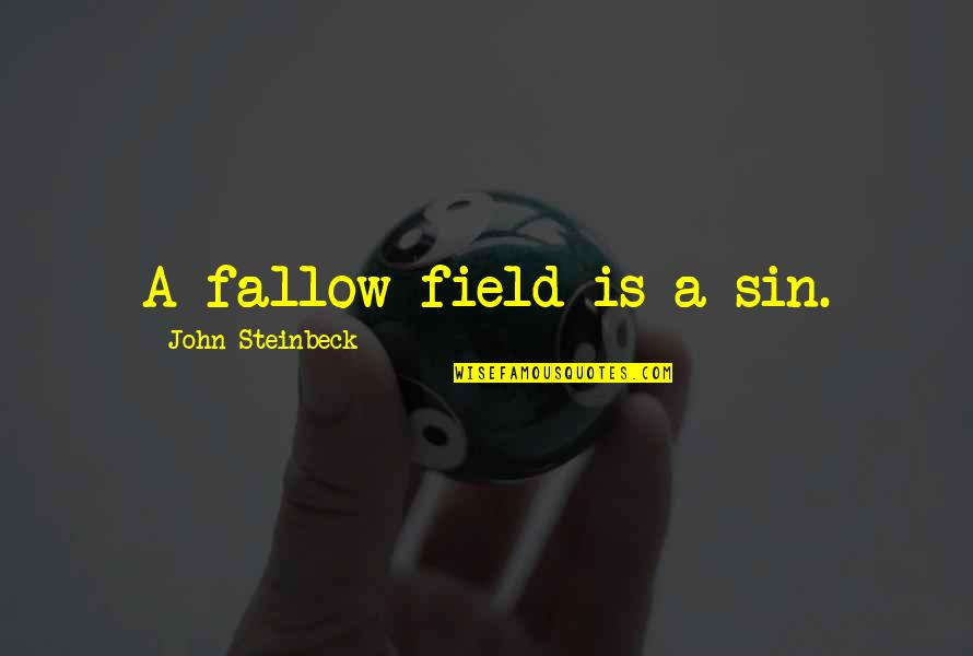 Simon And Clary Quotes By John Steinbeck: A fallow field is a sin.