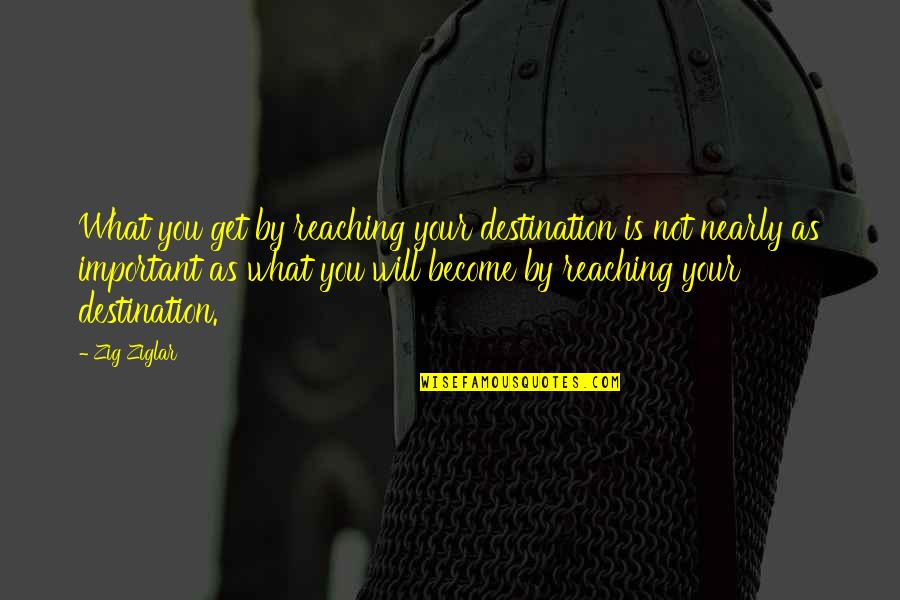 Simon And Clary Quotes By Zig Ziglar: What you get by reaching your destination is
