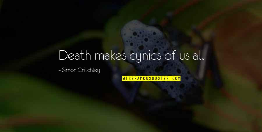 Simon Critchley Quotes By Simon Critchley: Death makes cynics of us all