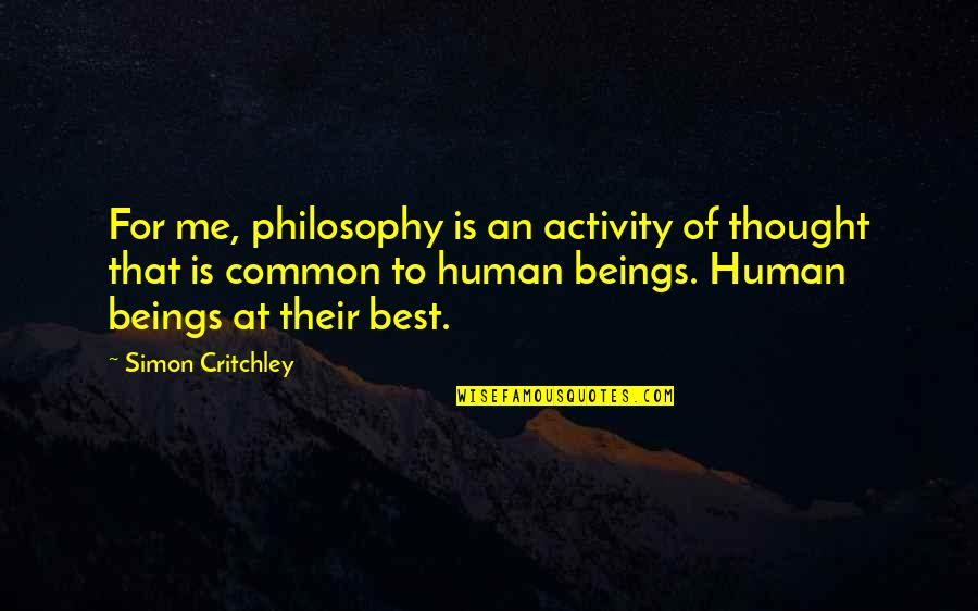 Simon Critchley Quotes By Simon Critchley: For me, philosophy is an activity of thought