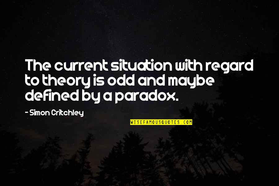 Simon Critchley Quotes By Simon Critchley: The current situation with regard to theory is