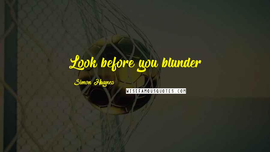 Simon Haynes quotes: Look before you blunder