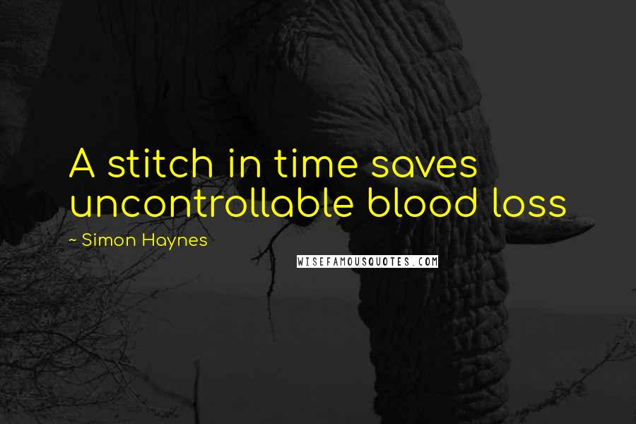 Simon Haynes quotes: A stitch in time saves uncontrollable blood loss