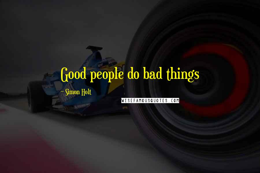 Simon Holt quotes: Good people do bad things