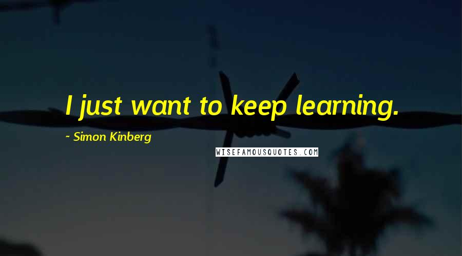 Simon Kinberg quotes: I just want to keep learning.