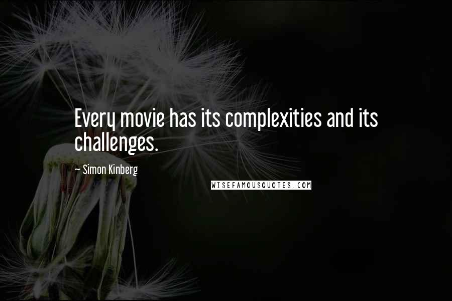 Simon Kinberg quotes: Every movie has its complexities and its challenges.