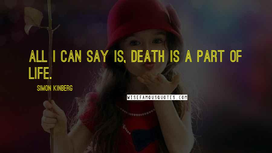 Simon Kinberg quotes: All I can say is, death is a part of life.