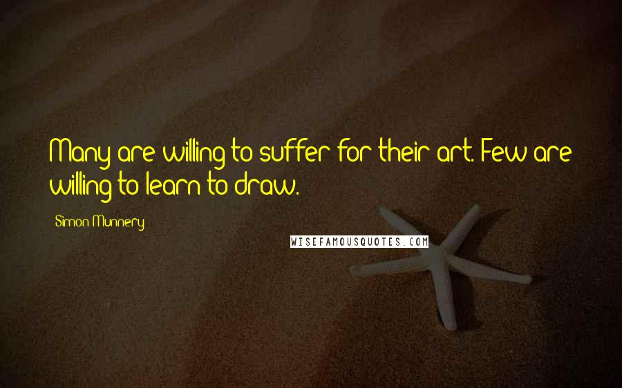 Simon Munnery quotes: Many are willing to suffer for their art. Few are willing to learn to draw.