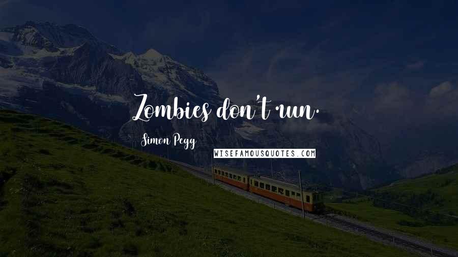 Simon Pegg quotes: Zombies don't run.