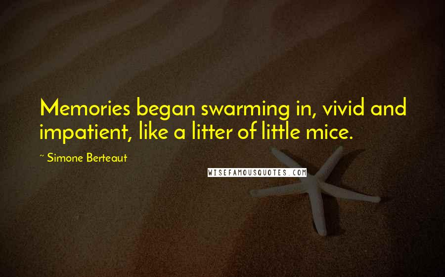 Simone Berteaut quotes: Memories began swarming in, vivid and impatient, like a litter of little mice.