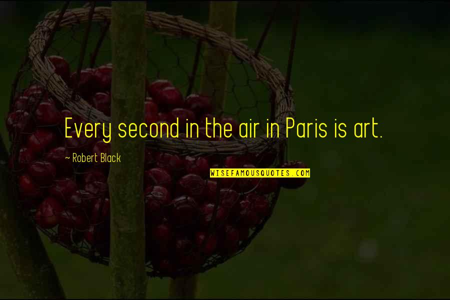 Simone Biles Quotes By Robert Black: Every second in the air in Paris is
