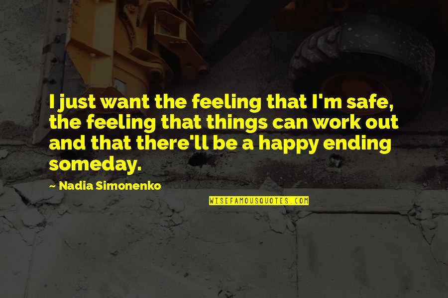 Simonenko Quotes By Nadia Simonenko: I just want the feeling that I'm safe,