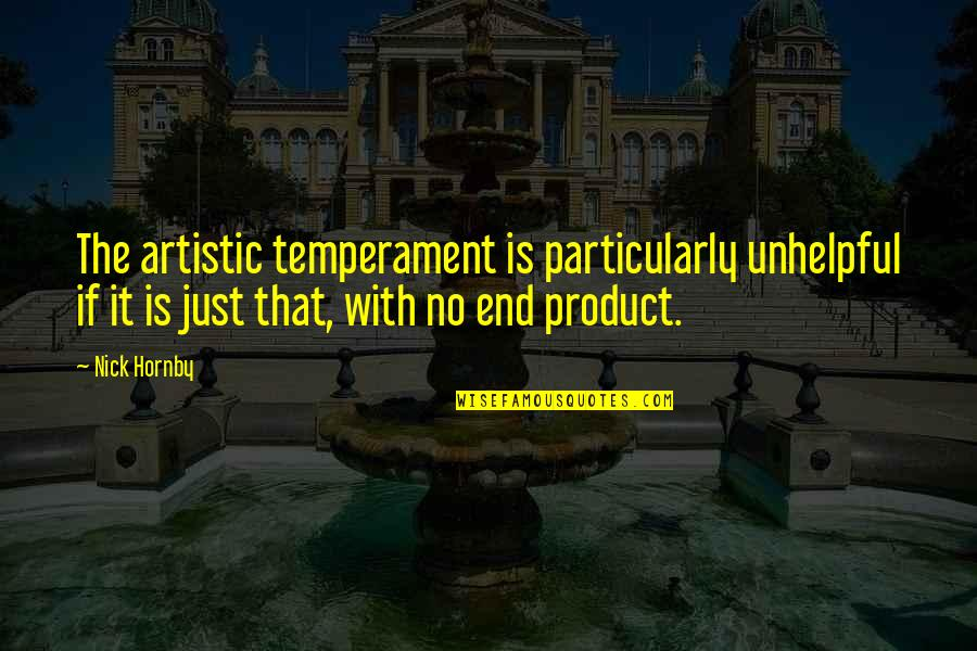 Simphiwe Masiza Quotes By Nick Hornby: The artistic temperament is particularly unhelpful if it