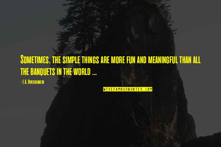 Simple But Meaningful Quotes By E.A. Bucchianeri: Sometimes, the simple things are more fun and