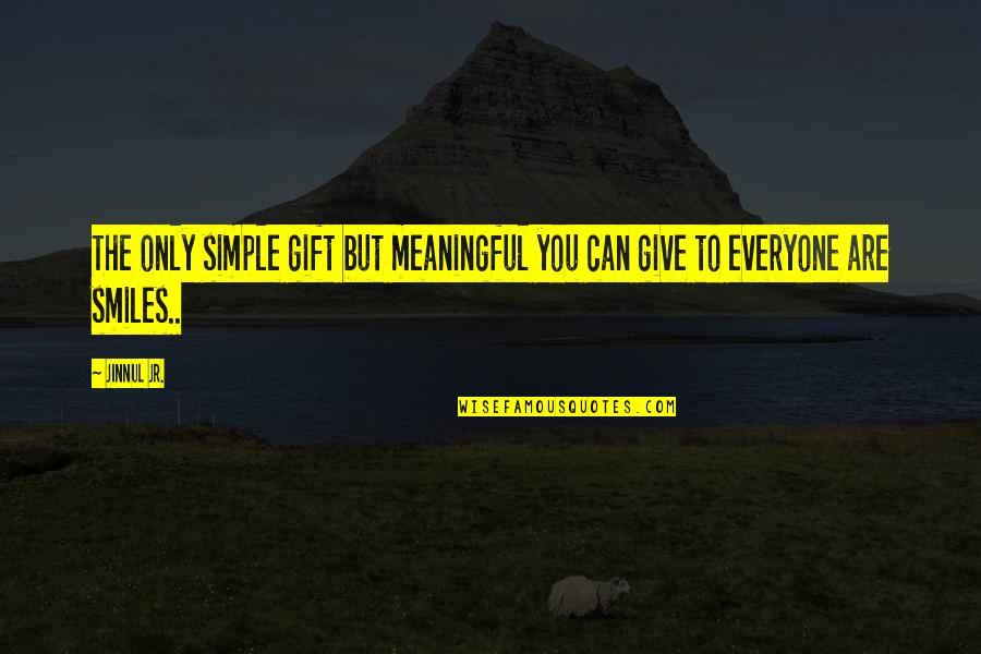 Simple But Meaningful Quotes By Jinnul Jr.: The only simple gift but meaningful you can
