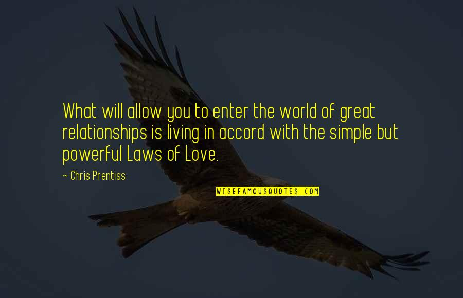 Simple But Powerful Love Quotes By Chris Prentiss: What will allow you to enter the world