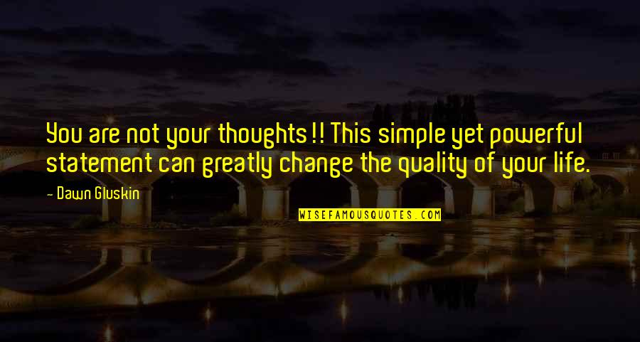 Simple But Powerful Love Quotes By Dawn Gluskin: You are not your thoughts!! This simple yet