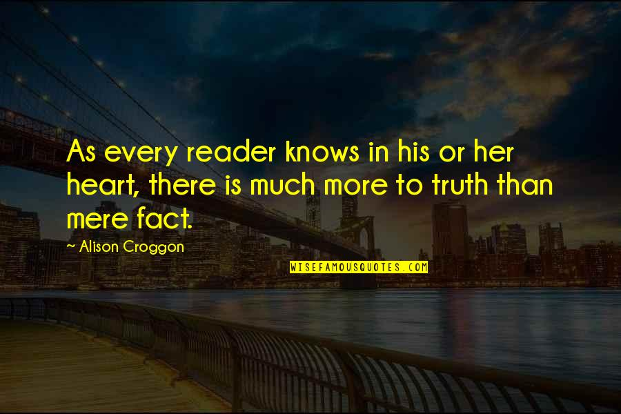 Simple But Rock Quotes By Alison Croggon: As every reader knows in his or her