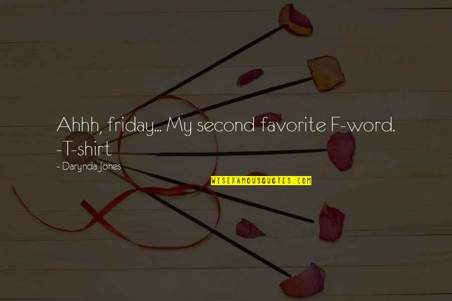 Simple But Rock Quotes By Darynda Jones: Ahhh, friday... My second favorite F-word. -T-shirt