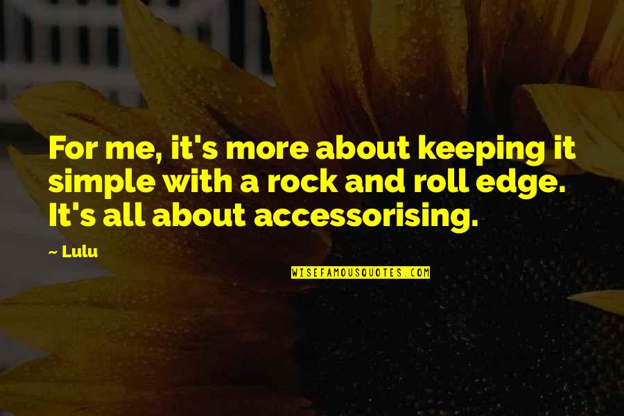 Simple But Rock Quotes By Lulu: For me, it's more about keeping it simple