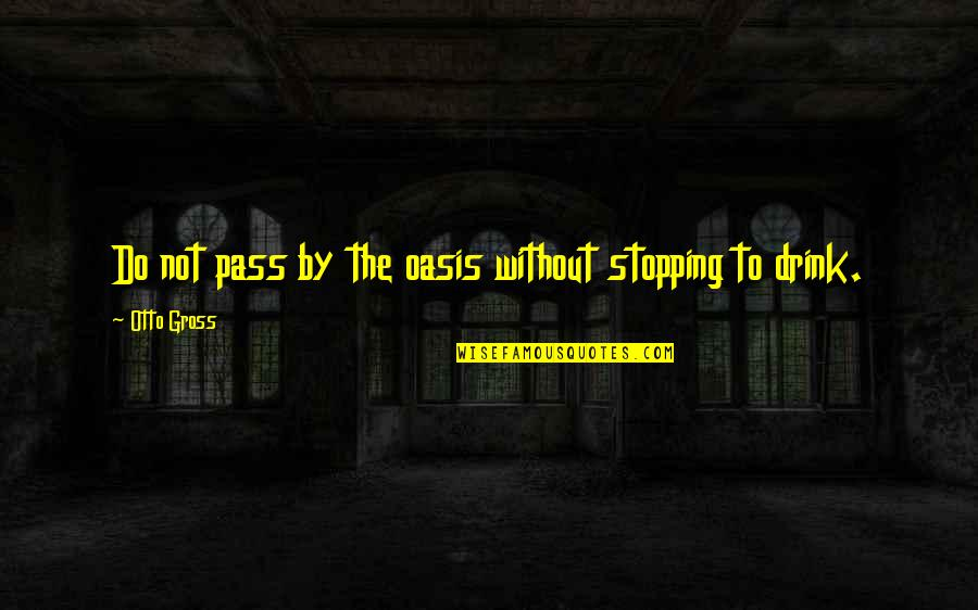 Simple But Rock Quotes By Otto Gross: Do not pass by the oasis without stopping