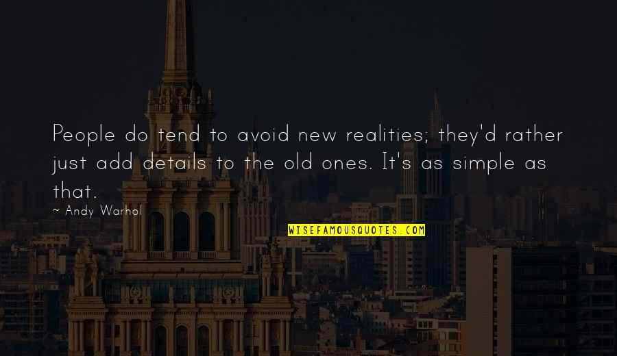 Simple Details Quotes By Andy Warhol: People do tend to avoid new realities; they'd