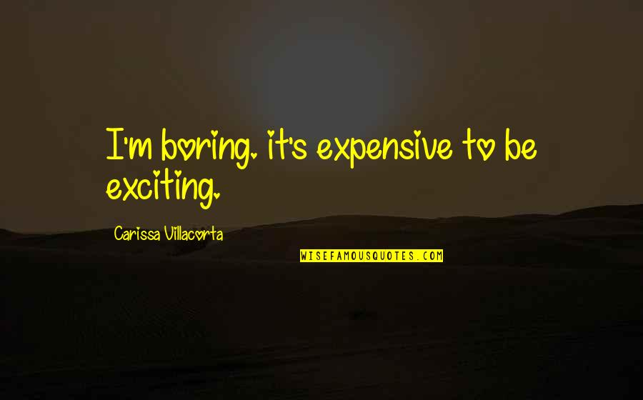 Simple Details Quotes By Carissa Villacorta: I'm boring. it's expensive to be exciting.