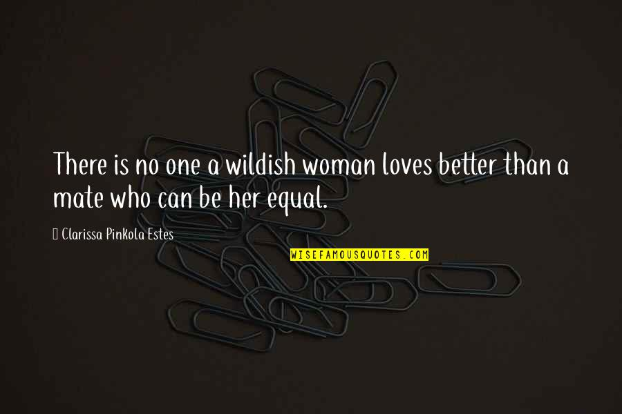 Simple Details Quotes By Clarissa Pinkola Estes: There is no one a wildish woman loves
