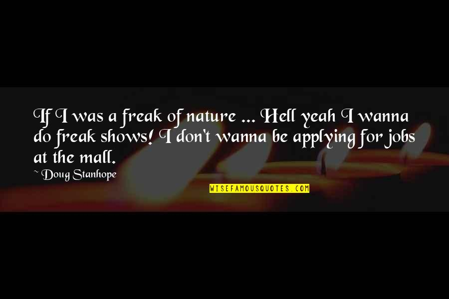 Simple Details Quotes By Doug Stanhope: If I was a freak of nature ...