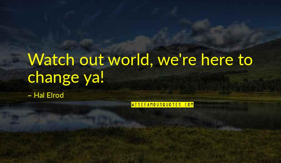 Simple Details Quotes By Hal Elrod: Watch out world, we're here to change ya!