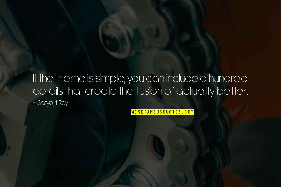 Simple Details Quotes By Satyajit Ray: If the theme is simple, you can include