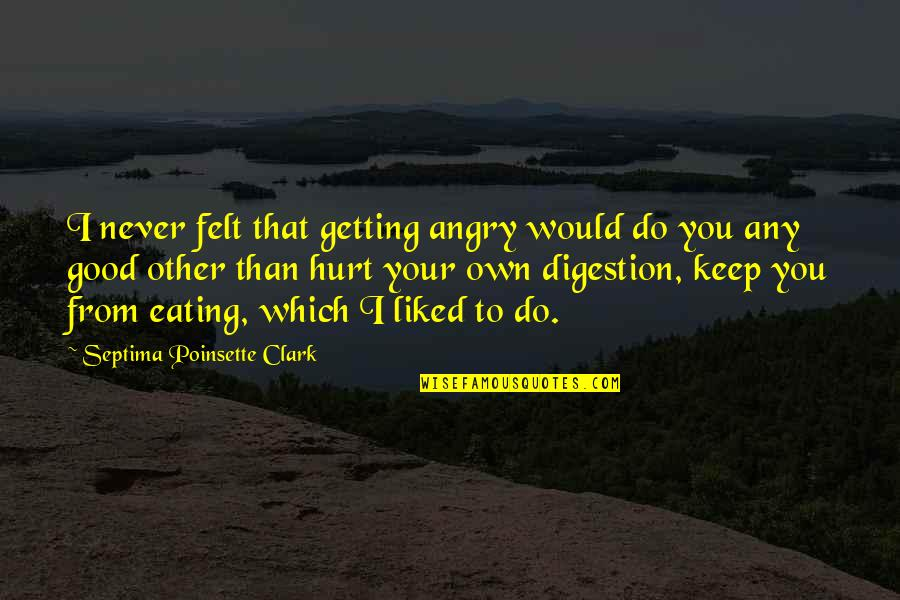 Simple Details Quotes By Septima Poinsette Clark: I never felt that getting angry would do