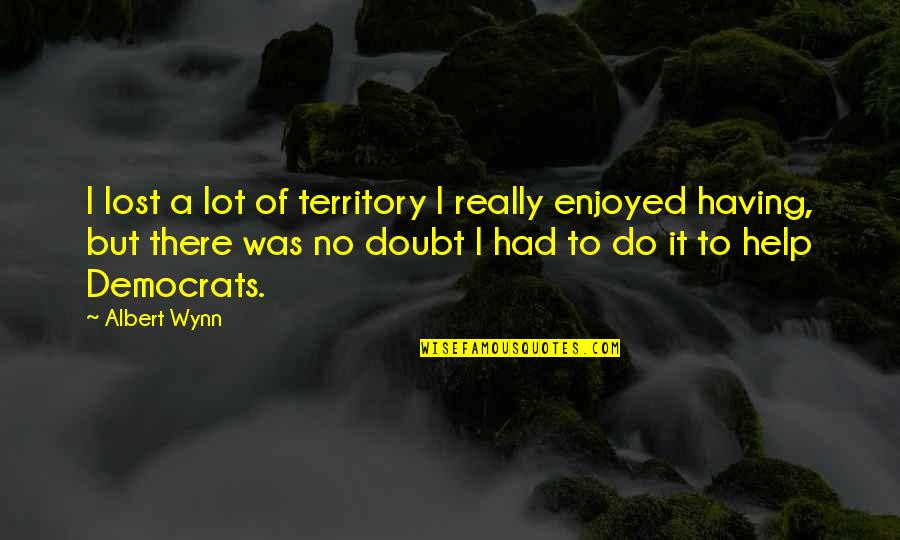Simple Lifestyle Quotes By Albert Wynn: I lost a lot of territory I really