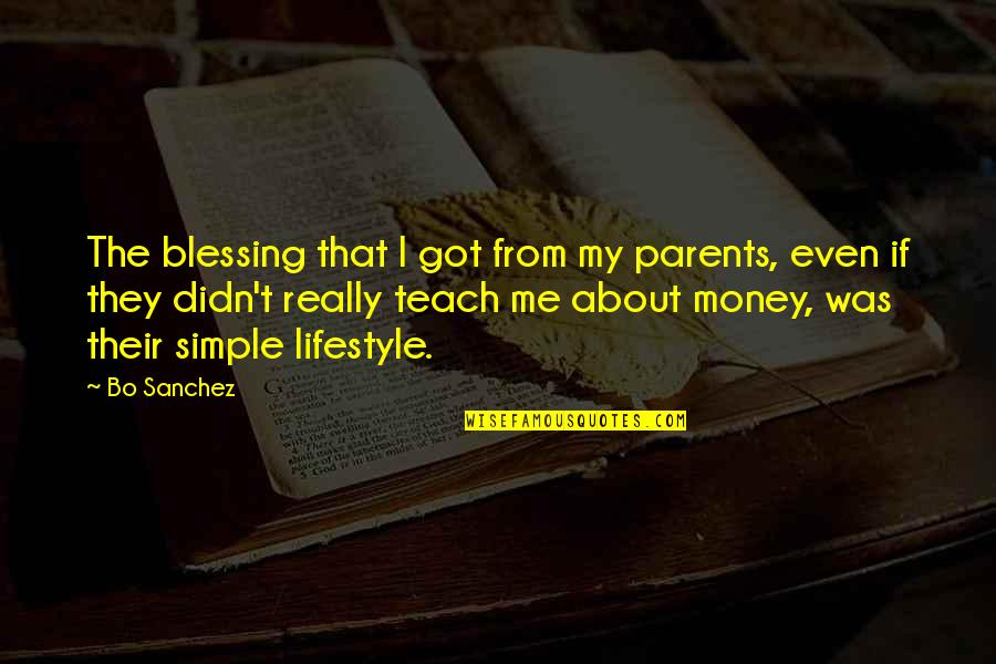 Simple Lifestyle Quotes By Bo Sanchez: The blessing that I got from my parents,