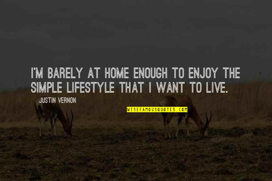 Simple Lifestyle Quotes By Justin Vernon: I'm barely at home enough to enjoy the