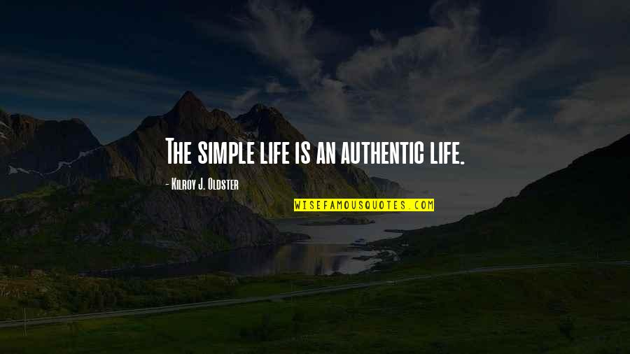 Simple Lifestyle Quotes By Kilroy J. Oldster: The simple life is an authentic life.