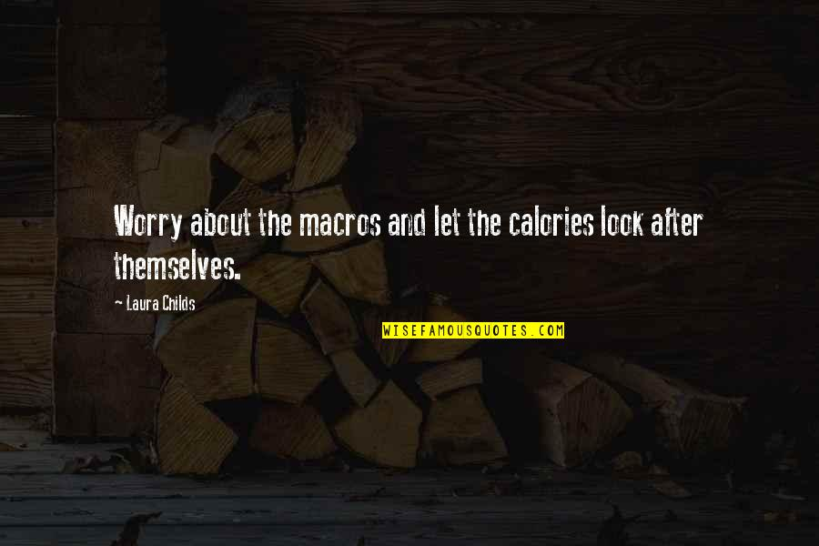 Simple Lifestyle Quotes By Laura Childs: Worry about the macros and let the calories