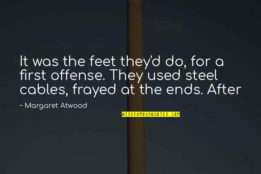 Simple Lifestyle Quotes By Margaret Atwood: It was the feet they'd do, for a