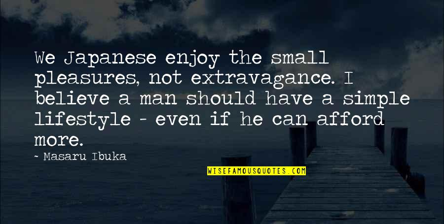 Simple Lifestyle Quotes By Masaru Ibuka: We Japanese enjoy the small pleasures, not extravagance.