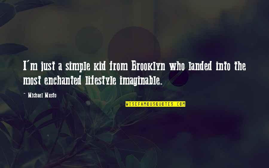 Simple Lifestyle Quotes By Michael Musto: I'm just a simple kid from Brooklyn who