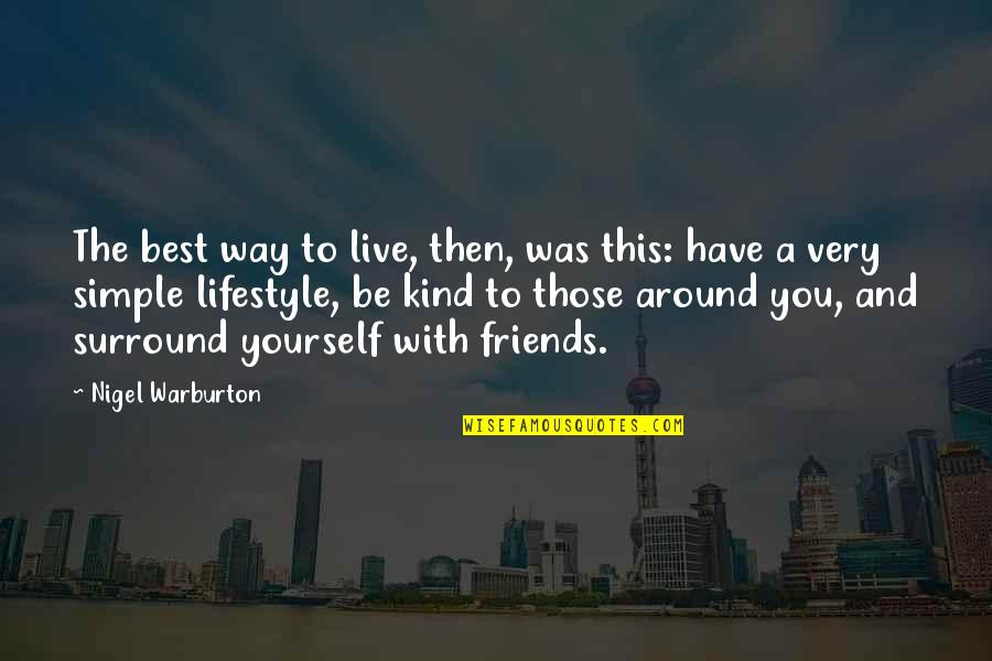 Simple Lifestyle Quotes By Nigel Warburton: The best way to live, then, was this: