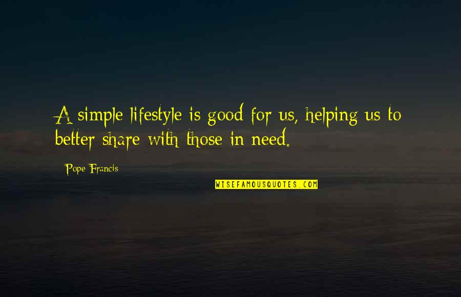 Simple Lifestyle Quotes By Pope Francis: A simple lifestyle is good for us, helping