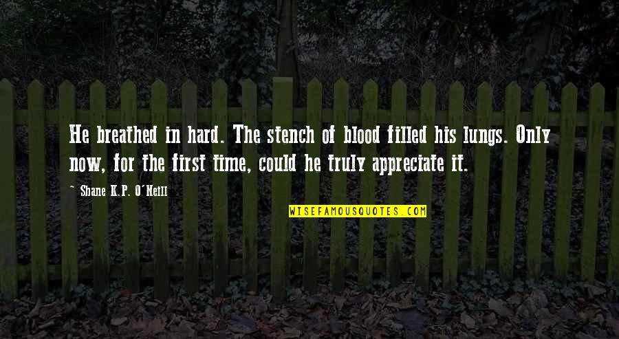 Simple Lifestyle Quotes By Shane K.P. O'Neill: He breathed in hard. The stench of blood