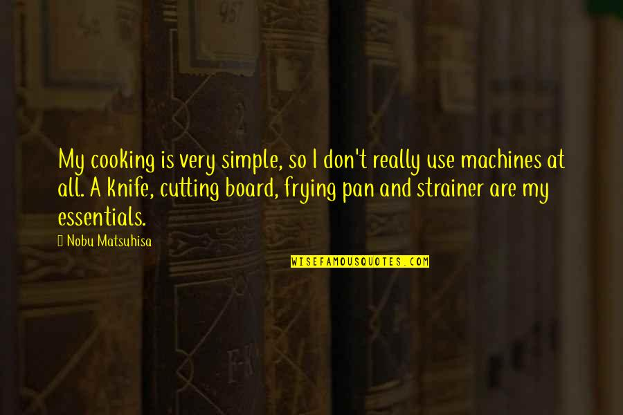 Simple Machines Quotes By Nobu Matsuhisa: My cooking is very simple, so I don't